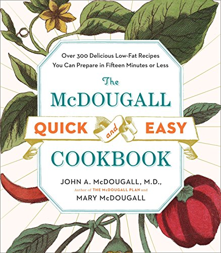 The McDougall Quick and Easy Cookbook: Over 300 Delicious Low-Fat Recipes You Can Prepare in Fifteen Minutes or Less -