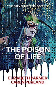 The Poison of Life (The Grey Chesterfield Series Book 1) by [Parmer, Elizabeth, Penland, Caren]