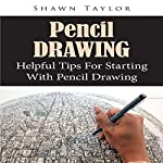 Pencil Drawing: Helpful Tips for Starting with Pencil Drawing | Shawn Taylor