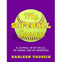 My Softball Season: A journal of my skills,  my games, and my memories.
