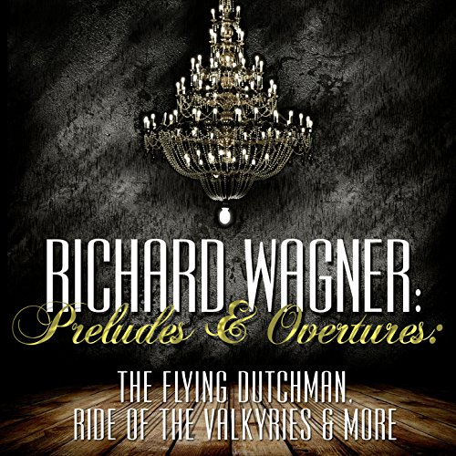 (Richard Wagner: Preludes and Overtures: The Flying Dutchman, Ride of the Valkyries & More)