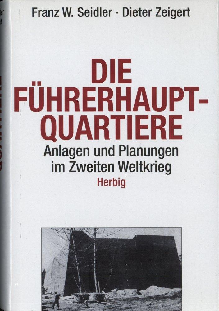 Die Führerhauptquartiere 1939-45: Anlagen und Planungen im Zweiten Weltkrieg