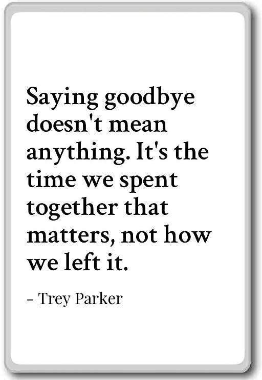 Diciendo Adiós No Significa Nada. Es la... - Trey Parker - citas ...