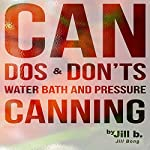 Can Dos and Don'ts: Water Bath and Pressure Canning | Jill Bong