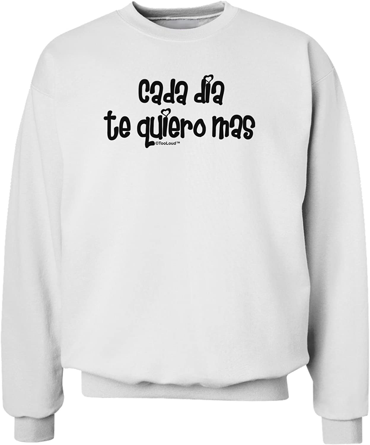 TooLoud CADA Dia Te Quiero Mas Design Sweatshirt