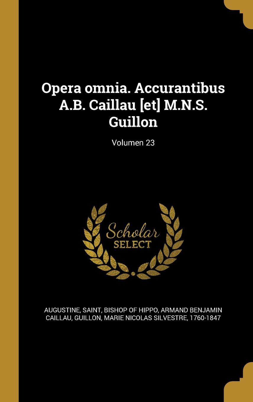 Opera Omnia. Accurantibus A.B. Caillau [Et] M.N.S. Guillon; Volumen 23 (Latin Edition) PDF