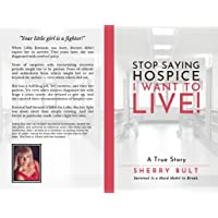 STOP Saying HOSPICE I WANT To LIVE !: Survival Is a Hard Habit to Break