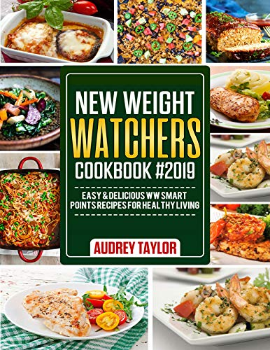 New Weight Watchers Cookbook #2019: Easy & Delicious WW Smart Points Recipes For Healthy Living by Audrey Taylor