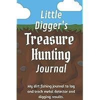 Little Digger's Treasure Hunting Journal: A children's dirt