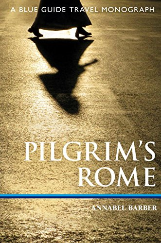 Pilgrim's Rome: A Blue Guide Travel Monograph (Blue Guide Travel Monographs)