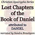 Lost Chapters of the Book of Daniel: Christian Apocrypha Series Audiobook by  Daniel Narrated by Sandra Brautigam