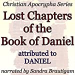 Lost Chapters of the Book of Daniel: Christian Apocrypha Series | Daniel