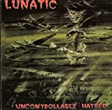 Uncontrollable Hatred - Lunatic