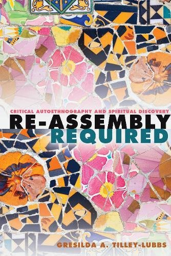 Re-Assembly Required: Critical Autoethnography and Spiritual Discovery (Critical Qualitative Research)
