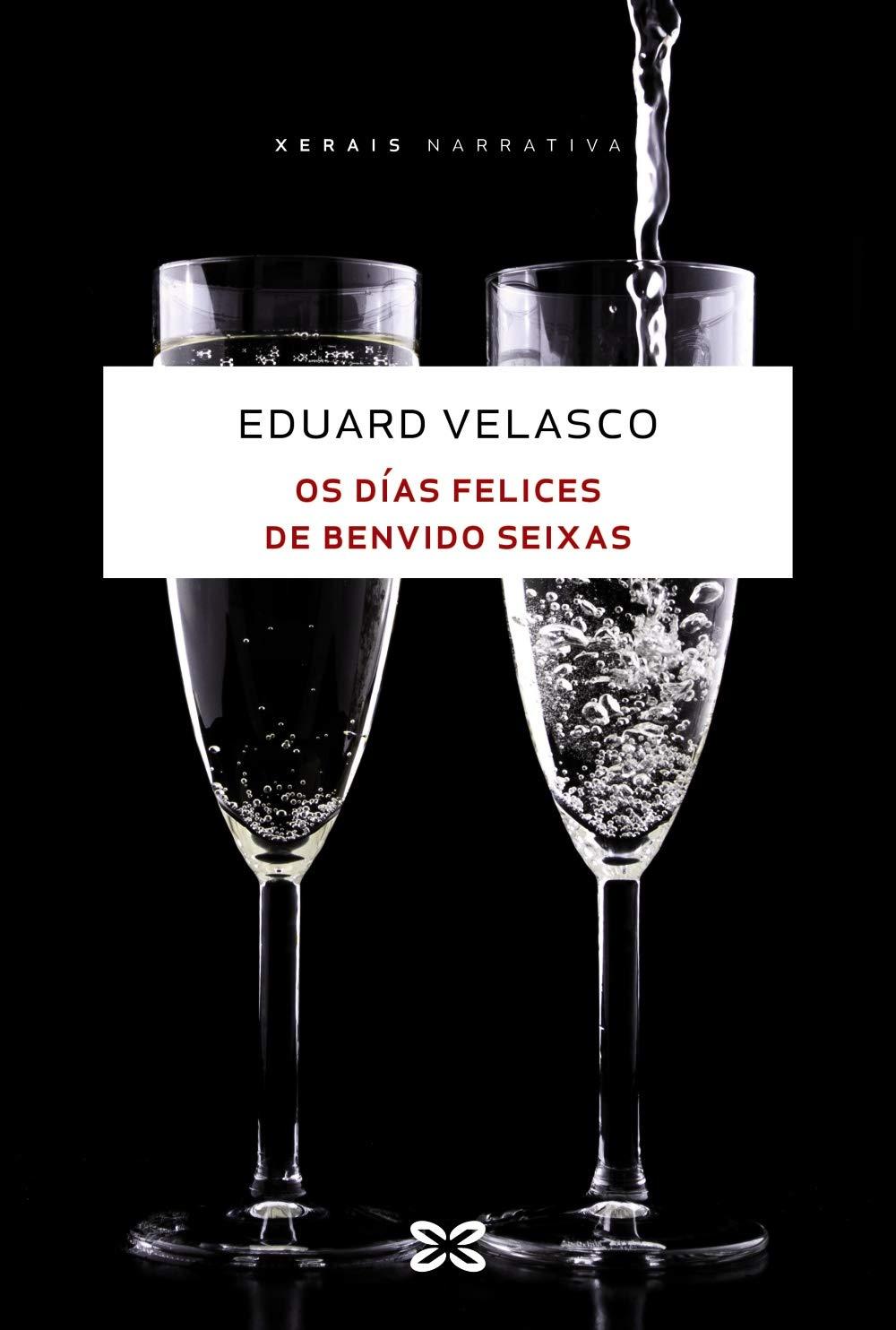 Os días felices de Benvido Seixas (Edición Literaria - Narrativa)