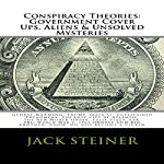 Conspiracy Theories: Government Cover Ups, Aliens & Unsolved Mysteries: Global Warming, Trump, Area 51, FBI, JFK Assassination, World War 3, 1984 | Jack Steiner