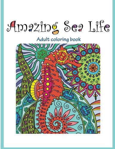 Amazing Sea Life: Adult Coloring Book (Stress Relieving) (Volume 2)