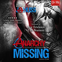 Anarchy Missing: Alpha Case Audiobook by J A Huss Narrated by Ava Erickson, Tad Branson