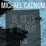The Horses of the Night: A Novel   Michael Cadnum