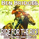 Ride for the Rio!: A Ben Bridges Western Audiobook by Ben Bridges Narrated by Michael Welte