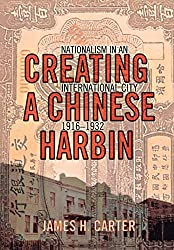Creating a Chinese Harbin: Nationalism in an International City, 1916-1932
