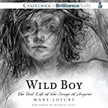 Wild Boy: The Real Life of the Savage of Aveyron Audiobook by Mary Losure Narrated by Michael Page
