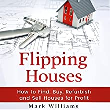 Flipping Houses: How to Find, Buy, Refurbish, and Sell Houses for Profit Audiobook by Mark Williams Narrated by Joshua Rockey