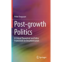 Post-Growth Politics: A Critical Theoretical and Policy Framework for Decarbonisation: A Guide for Policymakers and Analysts