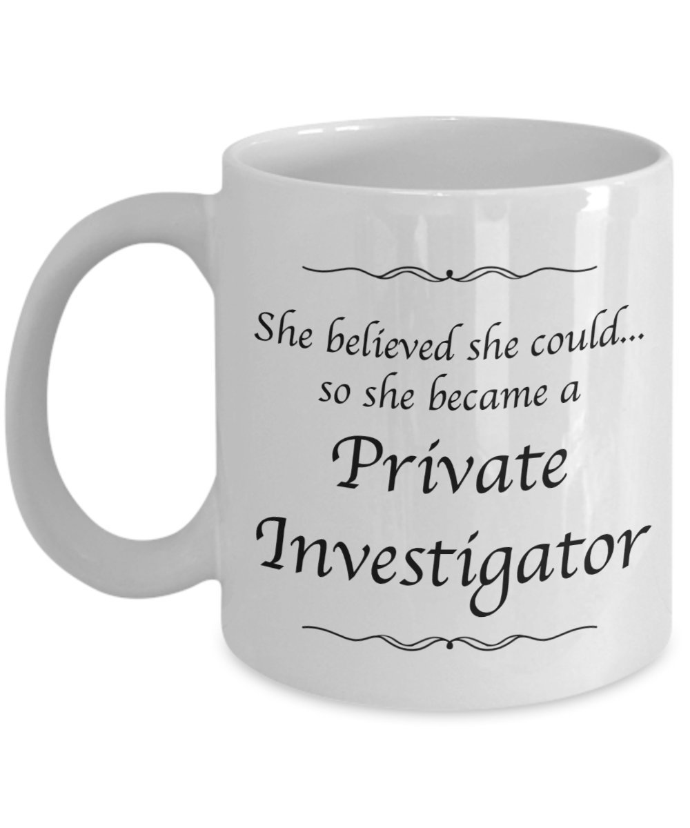 Private Investigator Mug - She Believed She Could Desk Decor - Gifts For Women
