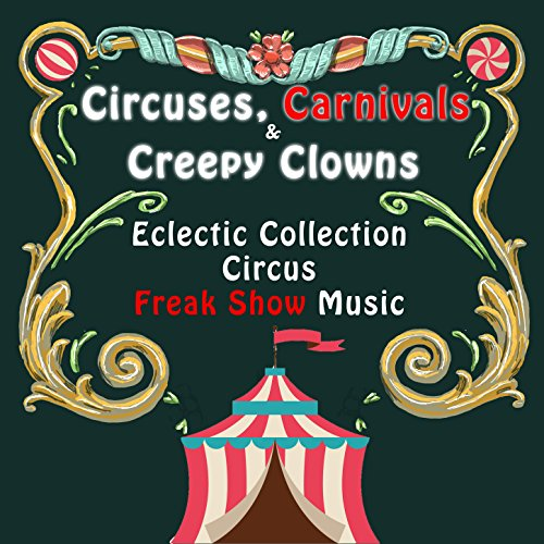 - Circuses, Carnivals & Creepy Clowns: An Eclectic Collection of Circus & Freak Show Music
