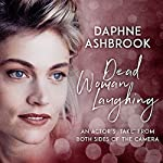 Dead Woman Laughing: An Actor's 'Take' from Both Sides of the Camera | Daphne Ashbrook