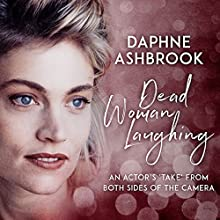 Dead Woman Laughing: An Actor's 'Take' from Both Sides of the Camera Audiobook by Daphne Ashbrook Narrated by Daphne Ashbrook