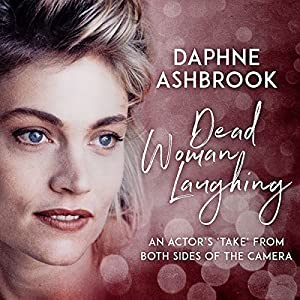 Dead Woman Laughing: An Actor's 'Take' from Both Sides of the Camera Hörbuch von Daphne Ashbrook Gesprochen von: Daphne Ashbrook