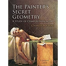 The Painter's Secret Geometry: A Study of Composition in Art (Dover Books on Fine Art) by Bouleau, Charles (2014) Paperback