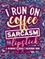 A Snarky Adult Colouring Book: I Run on Coffee, Sarcasm & Lipstick (Snarky AF: Humorous Coloring Books for Grown-Ups) (Volume 1)