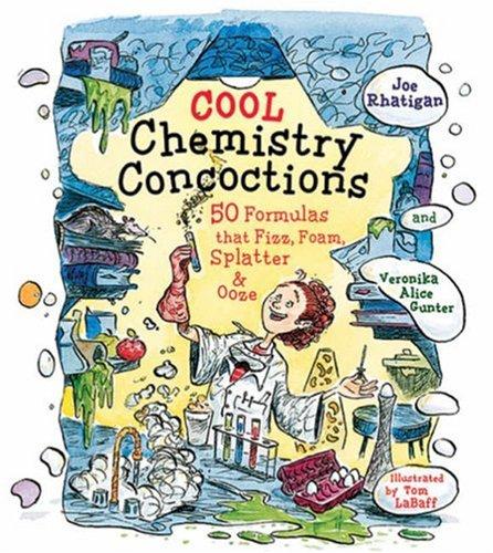 Cool Chemistry Concoctions: 50 Formulas that Fizz, Foam, Splatter & Ooze pdf epub