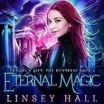Eternal Magic: Dragon's Gift: The Huntress, Book 4 | Linsey Hall