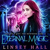 Eternal Magic: Dragon's Gift: The Huntress, Book 4 | Linsey Hall