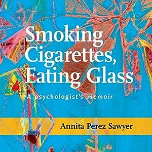 Smoking Cigarettes, Eating Glass Audiobook