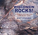 #6: Wisconsin Rocks!: A Guide to Geologic Sites in the Badger State (Geology Rocks!)
