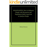 NEGOTIATION: How to Influence People with Persuasion and Negotiation Skills Learn how to Analyze People (English Edition)