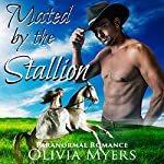 Mated by the Stallion: Paranormal Horse Shapeshifter Romance | Olivia Myers