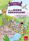 img - for Me da miedo equivocarme: un libro para ayudar a las ni as y ni os a perder el miedo a cometer errores book / textbook / text book