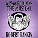 Armageddon: The Musical: Armageddon Trilogy, Book 1 Audiobook by Robert Rankin Narrated by Robert Rankin