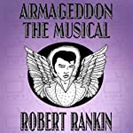 Armageddon: The Musical: Armageddon Trilogy, Book 1 | Robert Rankin
