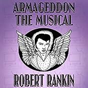 Armageddon: The Musical: Armageddon Trilogy, Book 1 | Robert Rankin