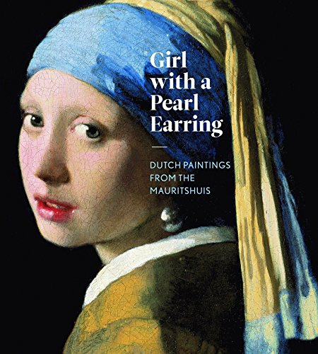 Girl with a Pearl Earring: Dutch Paintings from the Mauritshuis (Girl With The Pearl Earring Book)
