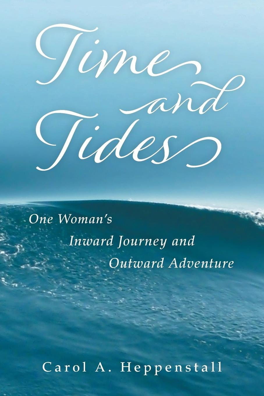 Read Online Time and Tides: One Woman's Inward Journey and Outward Adventure ebook