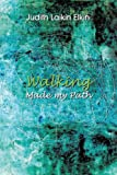 Walking Made My Path, Judith Laikin Elkin, 1462046274
