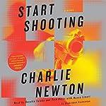 Start Shooting: A Novel | Charlie Newton